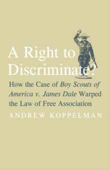 A Right to Discriminate? : How the Case of Boy Scouts of America v. James Dale Warped the Law of Free Association, PDF eBook
