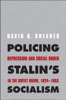 Policing Stalin's Socialism : Repression and Social Order in the Soviet Union, 1924-1953, PDF eBook