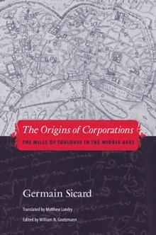 The Origins of Corporations : The Mills of Toulouse in the Middle Ages, Hardback Book