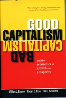 Good Capitalism, Bad Capitalism, and the Economics of Growth and Prosperity, Paperback / softback Book