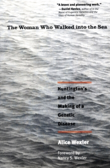 The Woman Who Walked Into the Sea : Huntington's and the Making of a Genetic Disease, Paperback / softback Book