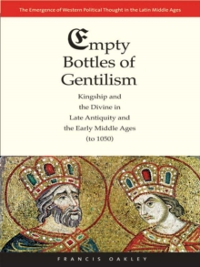 Empty Bottles of Gentilism : Kingship and the Divine in Late Antiquity and the Early Middle Ages (to 1050), EPUB eBook
