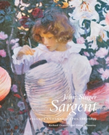 John Singer Sargent : Figures and Landscapes, 1883-1899: The Complete Paintings, Volume V, Hardback Book