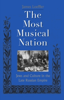 The Most Musical Nation : Jews and Culture in the Late Russian Empire, EPUB eBook