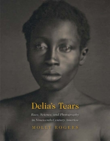 Delia's Tears : Race, Science, and Photography in Nineteenth-Century America, EPUB eBook