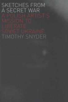 Sketches from a Secret War : A Polish Artist's Mission to Liberate Soviet Ukraine, EPUB eBook