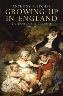 Growing Up in England : The Experience of Childhood 1600-1914, Paperback / softback Book