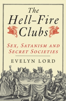 The Hellfire Clubs : Sex, Satanism and Secret Societies, Paperback / softback Book