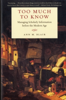 Too Much to Know : Managing Scholarly Information before the Modern Age, Paperback / softback Book