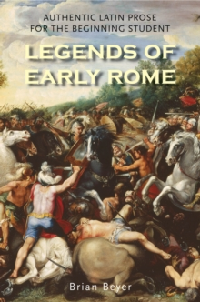 Legends of Early Rome : Authentic Latin Prose for the Beginning Student, EPUB eBook
