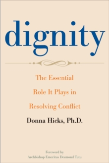 Dignity : The Essential Role It Plays in Resolving Conflict, EPUB eBook