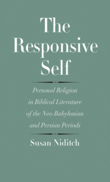 The Responsive Self : Personal Religion in Biblical Literature of the Neo-Babylonian and Persian Periods, EPUB eBook
