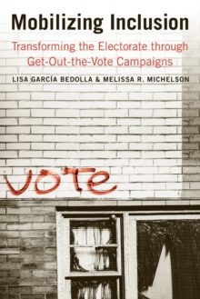 Mobilizing Inclusion : Transforming the Electorate Through Get-out-the-vote Campaigns, Paperback Book