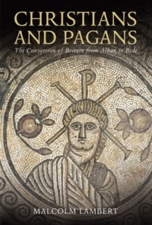 Christians and Pagans : The Conversion of Britain from Alban to Bede, EPUB eBook