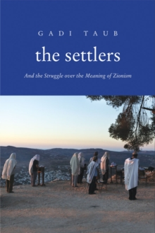 The Settlers : And the Struggle over the Meaning of Zionism, EPUB eBook