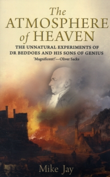 The Atmosphere of Heaven : The Unnatural Experiments of Dr Beddoes and His Sons of Genius, Paperback / softback Book