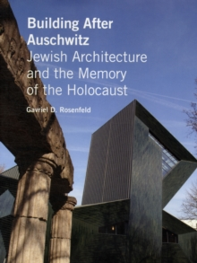 Building After Auschwitz : Jewish Architecture and the Memory of the Holocaust, Hardback Book