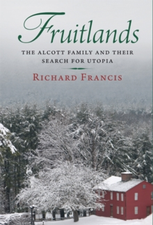 Fruitlands : The Alcott Family and Their Search for Utopia, EPUB eBook