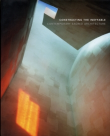 Constructing the Ineffable : Contemporary Sacred Architecture, Hardback Book