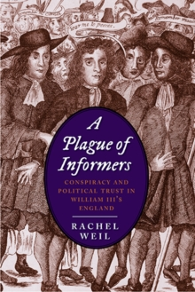 A Plague of Informers : Conspiracy and Political Trust in William III's England, Hardback Book