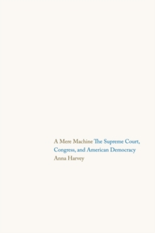 A Mere Machine : The Supreme Court, Congress, and American Democracy, Hardback Book