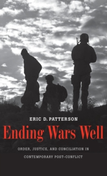 Ending Wars Well : Order, Justice, and Conciliation in Contemporary Post-Conflict, Hardback Book