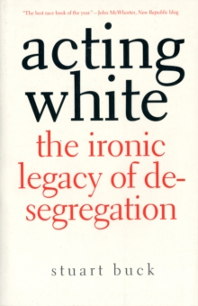 Acting White : The Ironic Legacy of Desegregation, Paperback / softback Book
