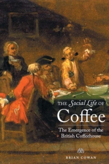 The Social Life of Coffee : The Emergence of the British Coffeehouse, Paperback / softback Book