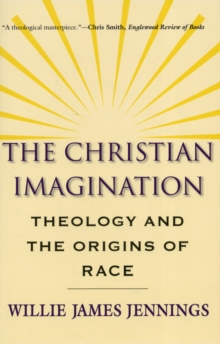 The Christian Imagination : Theology and the Origins of Race, Paperback / softback Book