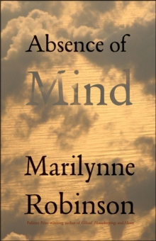 Absence of Mind : The Dispelling of Inwardness from the Modern Myth of the Self, Paperback Book