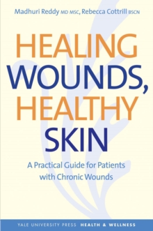 Healing Wounds, Healthy Skin : A Practical Guide for Patients with Chronic Wounds, EPUB eBook