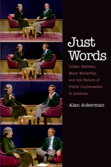 Just Words : Lillian Hellman, Mary McCarthy, and the Failure of Public Conversation in America, EPUB eBook