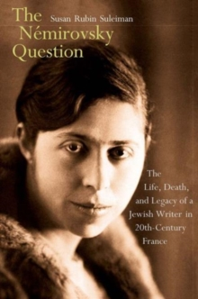 The Nemirovsky Question : The Life, Death, and Legacy of a Jewish Writer in Twentieth-Century France, Hardback Book