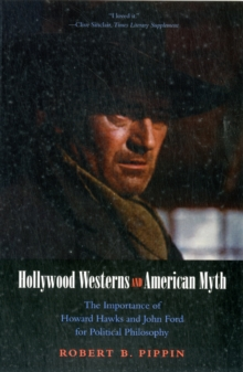 Hollywood Westerns and American Myth : The Importance of Howard Hawks and John Ford for Political Philosophy, Paperback / softback Book