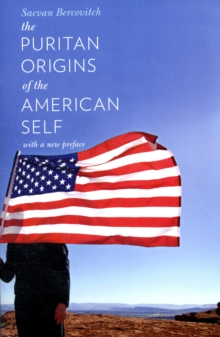 The Puritan Origins of the American Self : With a New Preface, Paperback / softback Book