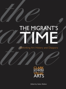 The Migrant's Time : Rethinking Art History and Diaspora, EPUB eBook