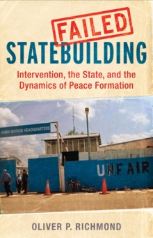 Failed Statebuilding : Intervention, the State, and the Dynamics of Peace Formation, Hardback Book