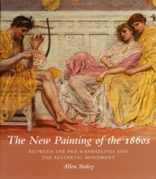 The New Painting of the 1860s : Between the Pre-raphaelites and the Aesthetic Movement, Hardback Book