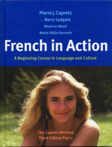 French in Action : A Beginning Course in Language and Culture: The Capretz Method, Third Edition, Part 1, Hardback Book