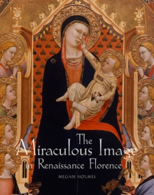 The Miraculous Image in Renaissance Florence, Hardback Book