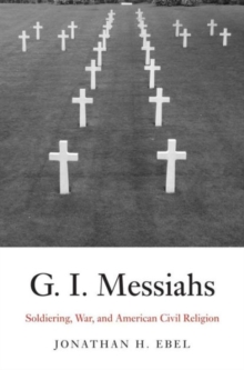G.I. Messiahs : Soldiering, War, and American Civil Religion, Hardback Book