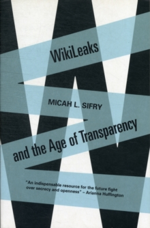 Wikileaks and the Age of Transparency, Paperback Book