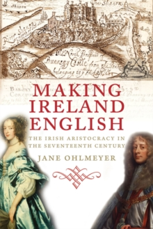 Making Ireland English : The Irish Aristocracy in the Seventeenth Century, EPUB eBook