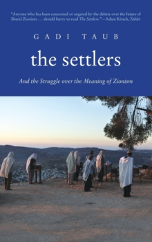 The Settlers : And the Struggle over the Meaning of Zionism, Paperback / softback Book