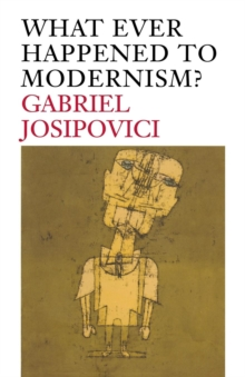 What Ever Happened to Modernism?, Paperback / softback Book
