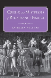 Queens and Mistresses of Renaissance France, Hardback Book