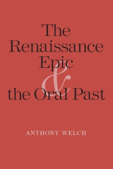 The Renaissance Epic and the Oral Past, Paperback / softback Book