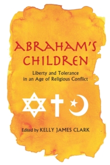 Abraham's Children : Liberty and Tolerance in an Age of Religious Conflict, Paperback / softback Book