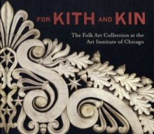 For Kith and Kin : The Folk Art Collection at the Art Institute of Chicago, Hardback Book