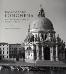 Baldassare Longhena and Venetian Baroque Architecture, Hardback Book